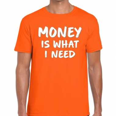Money is what i need fun t shirt oranje heren