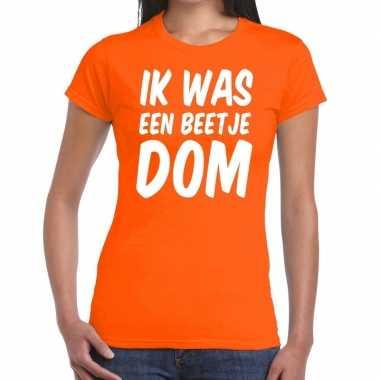 Oranje ik was een beetje dom t shirt dames