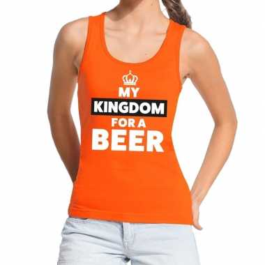 Oranje my kingdom for a beer tanktop dames